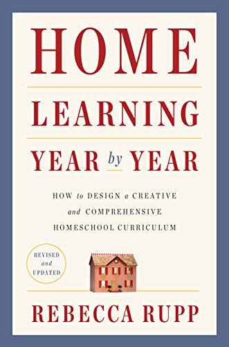 Home Learning Year by Year, Revised and Updated: How to Design a Creative and Comprehensive Homeschool Curriculum (English Edition)
