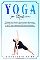 Yoga for Beginners: Nidra & Sutras Pantajaly Guide, Spirituality & Meditation Philosophy. Relieve Stress & Anxiety, Increase Body Flexibility, Spirit & Mind's Health with Easy Poses for Mindfulness.