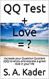 QQ Test + Love = ?: Increase your Question Quotient (QQ) to enjoy and express a great love in  your life (English Edition)