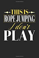 This is Rope Jumping I don't play: Dot Grid 6x9 Dotted Notebook, Diary and Bullet Journal with 120 Pages Funny Gift for Rope Jumping Fans and Coaches