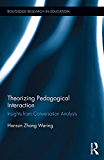 Theorizing Pedagogical Interaction: Insights from Conversation Analysis (Routledge Research in Education Book 155) (English Edition)