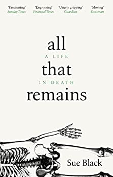 All That Remains: A Life in Death by [Black, Sue]