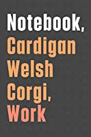 Notebook, Cardigan Welsh Corgi, Work: For Cardigan Welsh Corgi Dog Fans
