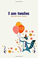 I am Twelve: Birthday Activity Book: Unique Birthday Memory Keepsake Book for 12 year old girl or boy. Kids Interview Questions, Story Writing, Drawing and more.