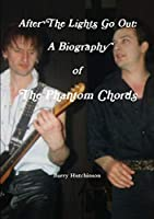 After the Lights Go Out: A Biography of the Phantom Chords