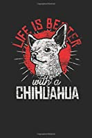"""Life Is Better With A Chihuahua: Chihuahuas Notebook, Blank Lined (6"""" x 9"""" - 120 pages) ~ Animal Themed Notebook for Daily Journal, Diary, and Gift"""