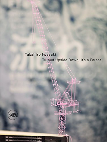 Takahiro Iwasaki: Turned Upside Down, It's a Forest