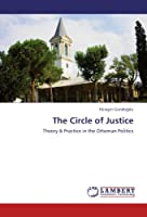 The Circle of Justice: Theory & Practice in the Ottoman Politics