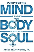 Purity for the Mind, Body, and Soul: 21-Day Purity Fast