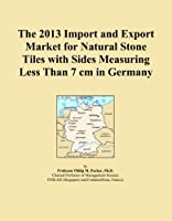The 2013 Import and Export Market for Natural Stone Tiles with Sides Measuring Less Than 7 cm in Germany