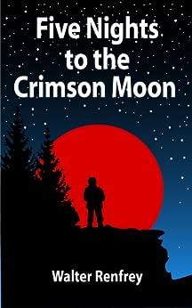 Five Nights To The Crimson Moon by [Renfrey, Walter]