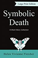 Symbolic Death: A Short Story Collection (Large Print Edition)