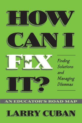Download How Can I Fix It?: Finding Solutions and Managing Dilemmas : An Educator's Road Map 0807740497