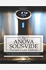 Anova Sous Vide Precision Cooker Cookbook: 101 Delicious Recipes With Instructions for Perfect Low-temperature Immersion Circulator Cuisine! Paperback