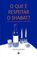 Que e Respeitar o Shabat?, o - um Guia para seu Cumprimento e Compreensao