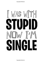 Notebook: Single With Stupid Relationship Dating Flirt Gift 120 Pages, 6X9 Inches, Lined / Ruled