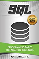 SQL: Programming Basics for Absolute Beginners (Step-By-Step SQL)