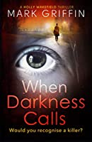 When Darkness Calls: A dark and twisty serial killer thriller (A Holly Wakefield thriller)