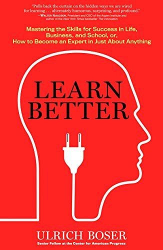 Download Learn Better: Mastering the Skills for Success in Life, Business, and School, or How to Become an Expert in Just About Anything 1623365260
