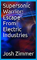 Supersonic Warrior: Escape From Electric Industries (Great Power)