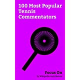 Focus On: 100 Most Popular Tennis Commentators: Rick Barry, Billie Jean King, Andy Roddick, Milos Raonic, Robin Roberts (newscaster), Craig Sager, Arthur ... Albert, Bob Costas, etc. (English Edition)
