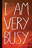 I Am Very Busy: Workaholic Journal With Lined Pages For Journaling, Studying, Writing, Reflection and Prayer Workbook