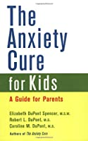 Anxiety Cure for Kids: A Guide for Parents