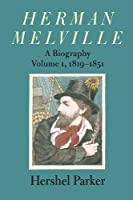 Herman Melville: A Biography, 1819-1851