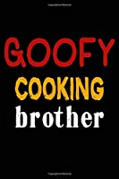 Goofy Cooking Brother: College Ruled Journal Or Notebook (6X9 Inches) With 120 Pages