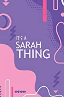 IT'S A SARAH THING: YOU WOULDN'T UNDERSTAND Notebook, 120 Pages, 6x9, Soft Cover, Glossy Finish.