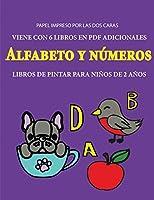 Libros de pintar para niños de 2 años (Alfabeto y números): Este libro tiene 40 páginas para colorear con líneas extra gruesas que sirven para reducir la frustración y mejorar la confianza. Este libro ayudará a los niños muy pequeños a desarrollar el cont