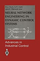 Neural Network Engineering in Dynamic Control Systems (Advances in Industrial Control)