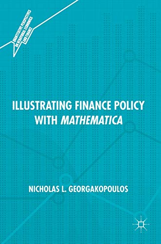 Download Illustrating Finance Policy with Mathematica (Quantitative Perspectives on Behavioral Economics and Finance) 3319953710