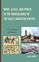 Work, Class, and Power in the Borderlands of the Early American Pacific: The Labors of Empire