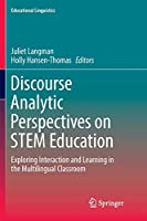 Discourse Analytic Perspectives on STEM Education: Exploring Interaction and Learning in the Multilingual Classroom (Educational Linguistics)