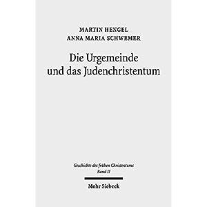 Geschichte Des Fruhen Christentums: Die Urgemeinde Und Das Judenchristentum
