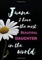Juana  I Have The Most Beautiful Daughter In The World: Personalized Journal Notebook for Women. Juana  Name Gifts. Personalized Gift for daughter, 170 Pages, diary with lined paper 7 x 10 (17.78 x 25.4 cm )
