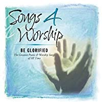 Songs 4 Worship: Be Glorified