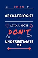 I'm An Archeologist And A Mom Don't Underestimate Me: Perfect Gag Gift For An Archeologist Who Happens To Be A Mom And NOT To Be Underestimated! | Blank Lined Notebook Journal | 100 Pages 6 x 9 Format | Office | Work | Job | Humour and Banter | Birthday|