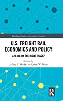 U.S. Freight Rail Economics and Policy: Are We on the Right Track? (Routledge Studies in Transport Analysis)