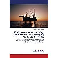 Environmental Accounting, Seea and Ghana's Emerging Oil & Gas Economy