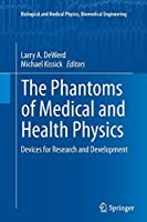 The Phantoms of Medical and Health Physics: Devices for Research and Development (Biological and Medical Physics, Biomedical Engineering)