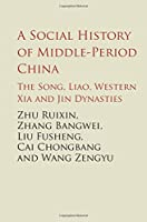 A Social History of Middle-Period China: The Song, Liao, Western Xia and Jin Dynasties (The Cambridge China Library)