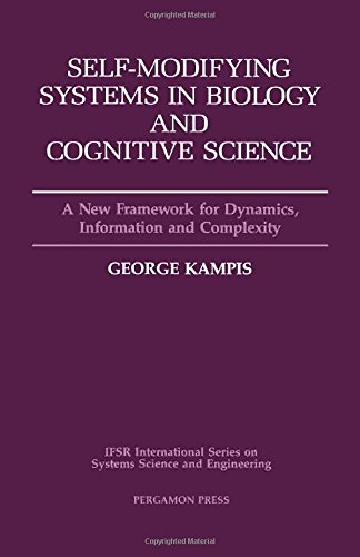 Download Self-Modifying Systems in Biology and Cognitive Science, Volume 6: A New Framework for Dynamics, Information and Complexity (IFSR International Series on Systems Science and Engineering) 0080369790
