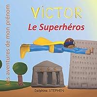 Victor le Superhéros: Les aventures de mon prénom