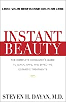Instant Beauty: The Complete Consumer's Guide to the Best Nonsurgical Cosmetic Procedures