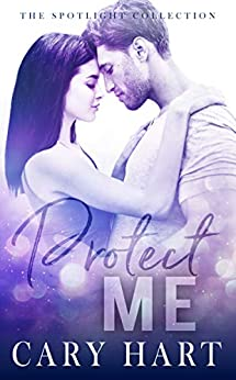 Protect Me: A Second Chance Standalone Romance (Spotlight Collection Book 2) by [Hart, Cary]