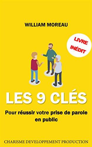 Les 9 Clés pour réussir votre prise de parole en public: (pour les timides et les stréssés -> Guide Technique) (Réussir vos prises de paroles) (French Edition)