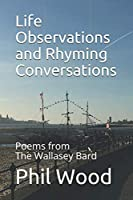 Life Observations and Rhyming Conversations: Poems by The Wallasey Bard Volume 1