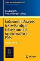 IsoGeometric Analysis:  A New Paradigm in the Numerical Approximation of PDEs: Cetraro, Italy 2012 (Lecture Notes in Mathematics)